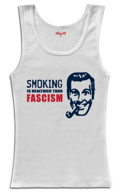 Smoking is Healthier than Fascism