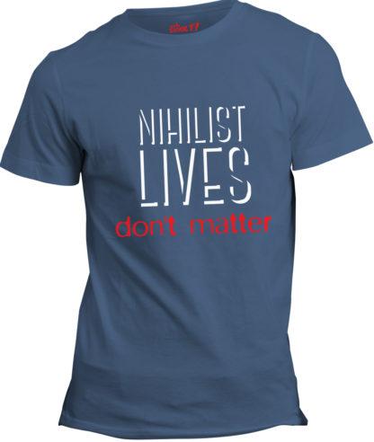 t-shirt: Nihilist lives don't matter