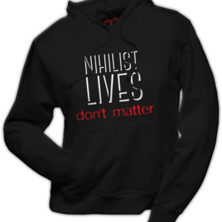 Hoodie Nihilist lives don't matter